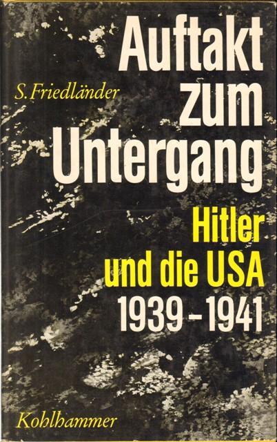 Auftakt zum Untergang. Hitler und die USA: Friedländer, Saul,