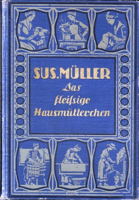 Das fleißige Hausmütterchen. Ein Führer durch das: Müller, Susanna,