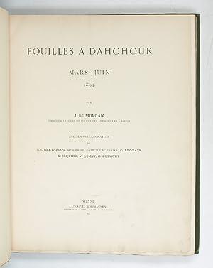 Fouilles a Dahchour. Mars-Juin 1894.: Morgan, J[acques] de.
