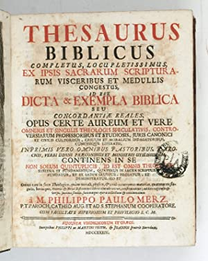 Thesaurus biblicus completus, locupletissimus, ex ipsis sacrarum: Merz, Philipp Paul.