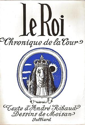 LE ROI Chronique de la cour: RIBAUD André