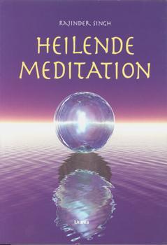Heilende Meditation Der Weg zum inneren und äusseren Frieden.