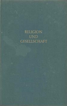 Religion und Gesellschaft. Persönliche Freiheit und soziale Bindung. Übers. von Dr. Franz ...