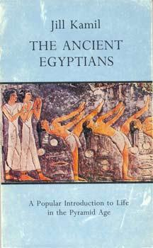 The Ancient Egyptians. A Popular Introduction to Life in the Pyramid Age.