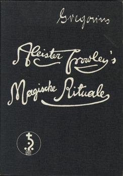 Aleister Crowley s Magische Rituale.