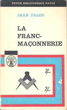 La Franc-Maçonnerie.: Palou, Jean:
