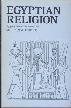 Egyptian Religion. Egyptian Ideas of the Future Life.
