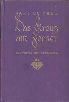 Das Kreuz am Ferner. Ein hypnotisch - spiritistischer Roman.: Du Prel, [Freiherr] Dr. Carl: