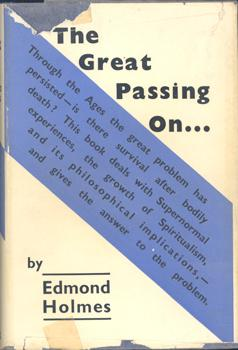 The Great Passing On. In Three Parts.: Holmes, Edmond: