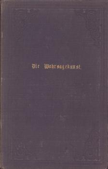 Die Wahrsagekunst. (Aus dem Gebiete der wissenschaftlichen Menschenkenntnis. In Vorlesungen).: ...