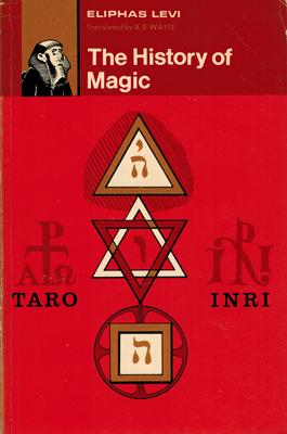 The History of Magic. Including a Clear: Levi, Eliphas [d.i.