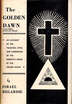 The Golden Dawn. An account of the Teachings, Rites and Ceremonies of the Order of the Golden Daw...