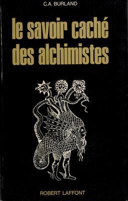 Le savoir caché des alchimistes. Traduit de l anglais par jane Fillion.: Burland, C. A.: