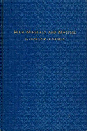 Man, Minerals and Masters.: Littlefield, Charles W.: