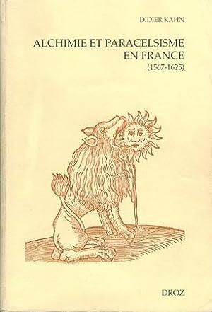 Alchimie et paracelsisme en France à la fin de la Renaissance (1567-1625).: Kahn, Didier:
