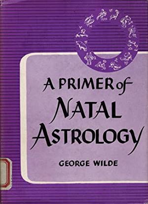 A Primer of Natal Astrology. How to Cast the Horoscope and Read Its Happy Augeries or Portents.