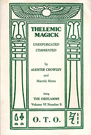 Thelemic Magick Unexpurgated. Commented. Part 1 & 2. Being The Oriflamme Volume VI, Number 5 & 6 ...