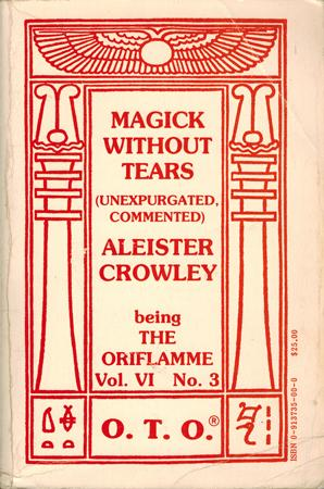 Magick Without Tears (Unexpurgated, Commented). Part I & II. Being The Oriflamme Volume VI, Numbe...