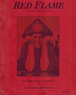 Red Flame. A Thelemic Research Journal. Issue No. 7. The Magickal Essence of Aleister Crowley.
