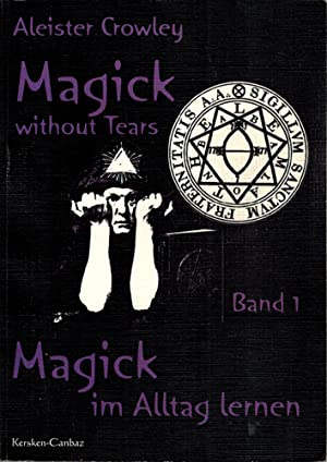 Magick without Tears. Magick im Alltag lernen. Band 1.