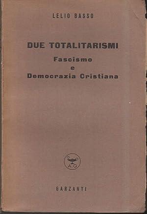 DUE TOTALITARISMI-Fascismo e Democrazia Cristiana: Basso, Lelio