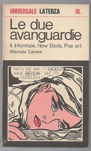 LE DUE AVANGUARDIE-volume secondo-Informale-New Dada-Pop Art: Calvesi, Maurizio