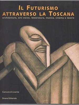 IL FUTURISMO ATTRAVERSO LA TOSCANA architetture, arti: Crispolti, Enrico (a