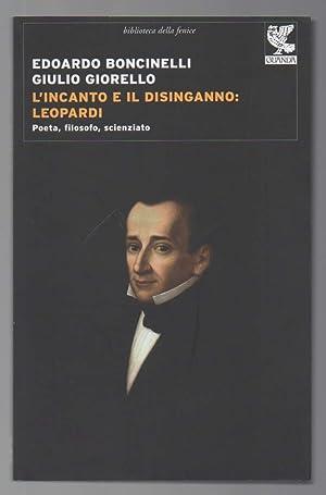L'INCANTO E IL DISINCANTO: LEOPARDI Poeta, filosofo,: Boncinelli, Edoardo -