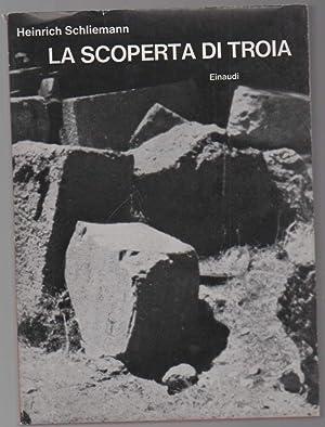 LA SCOPERTA DI TROIA: Schliemann, Heinrich