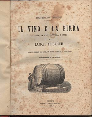IL VINO E LA BIRRA-L'alcool, le distillazioni,: Figuier, Luigi