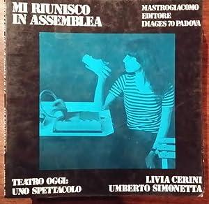 MI RIUNISCO IN ASSEMBLEA - TEATRO OGGI: UNO SPETTACOLO: Cerini Livia, Simonetta Umberto
