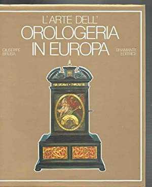 L'ARTE DELL'OROLOGERIA IN EUROPA. SETTE SECOLI DI OROLOGI MECCANICI: BRUSA GIUSEPPE