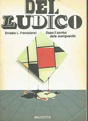 DEL LUDICO. DOPO IL SORRISO DELLE AVANGUARDIE: FRANCALANCI, ERNESTO L.