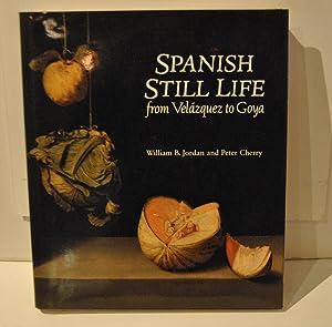Spanish still Life, from Velazquez to Goya: Jordan William B.