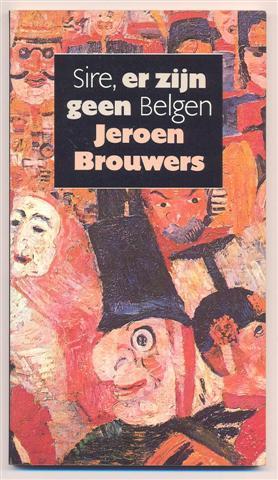 Sire, er zijn geen Belgen: Brouwers Jeroen