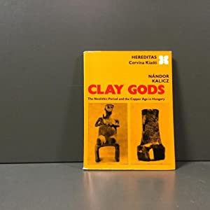 Clay Gods. The Neolithic Period and the: Kalicz, Nandor