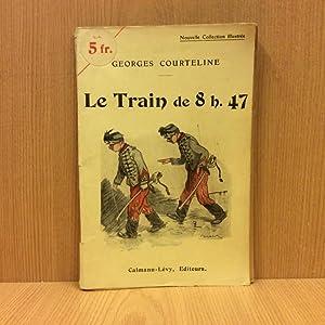 Le train de 8h.47: La vie de: Courteline Georges