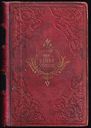 My First Voyage. A Book for Youth. (1858)(1st ed.)(AKA: What I Learned at Sea)