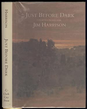 Just Before Dark: Collected Nonfiction: Jim Harrison