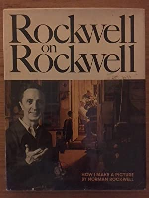 Rockwell on Rockwell: How I Make a: Norman Rockwell
