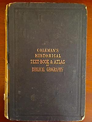 Coleman's Historical Text-Book & Atlas of Biblical Geography
