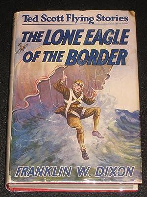 The Lone Eagle of the Border: Franklin W. Dixon