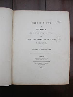 Select Views in Mysore, the Country of Tippoo Sultan; from Drawings taken on the spot by Mr. Home; ...