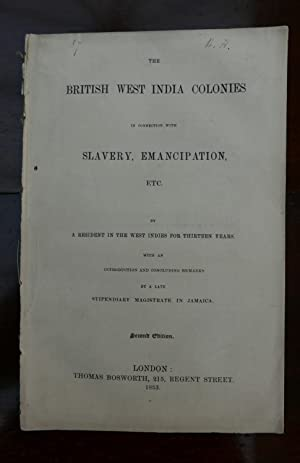 The British West India Colonies in connection with Slavery, Emancipation, etc. by a Resident in the...