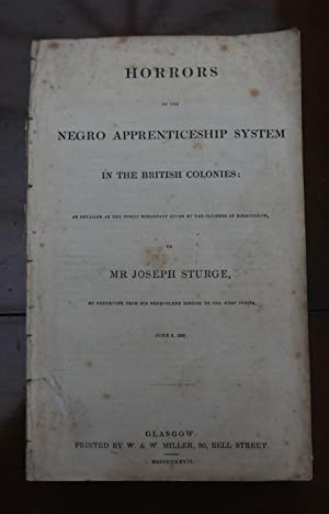 HORRORS of the Negro Apprenticeship System in: Sturge, Joseph. 1793-1859.