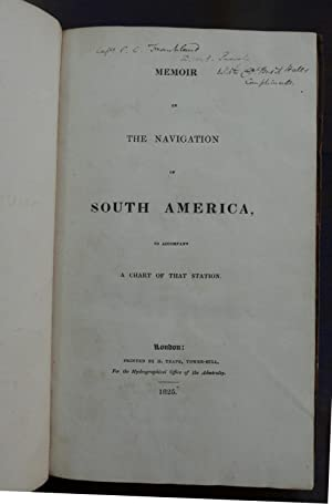 Memoir on the Navigation of South America, to accompany a chart of that station. [Captain Basil ...