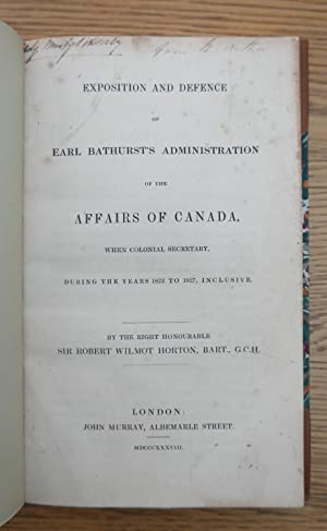 Exposition and Defence of Earl Bathurst's Administration of the affairs of Canada, when ...