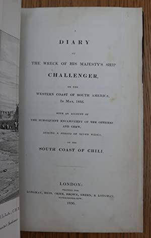 A Diary of the Wreck of His Majesty's Ship Challenger, on the Western Coast of South America, ...