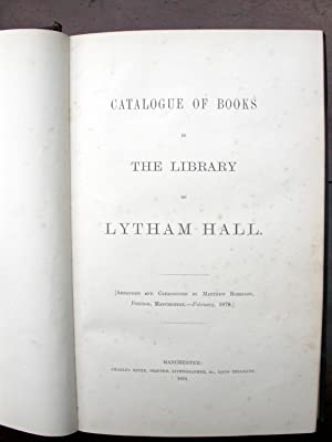 Catalogue of Books in the Library of Lytham Hall. [Lytham Lancashire]: Robinson, Matthew.
