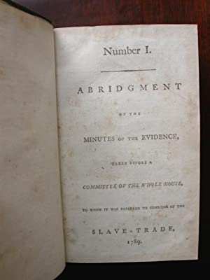 SLAVE TRADE 1789 - 1791. Abridgment of the Minutes of the Evidence, Taken Before a Committee of the...